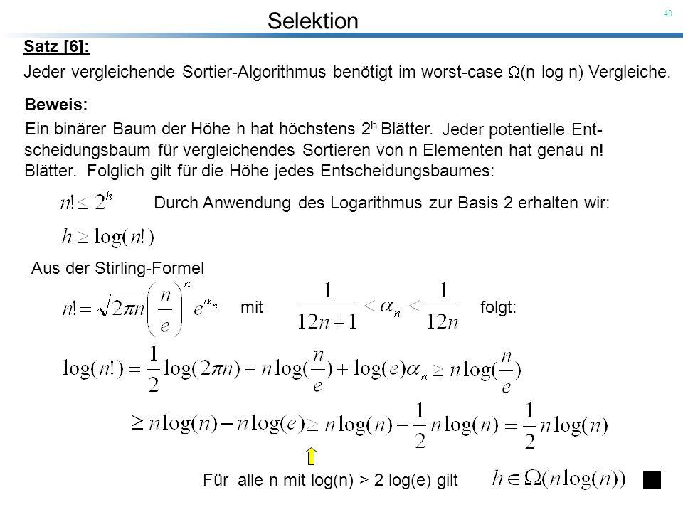 Satz [6]: Jeder vergleichende Sortier-Algorithmus benötigt im worst-case (n log n) Vergleiche. Beweis: